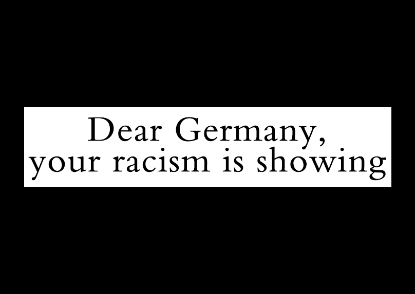 Dear Germany, your racism is showing